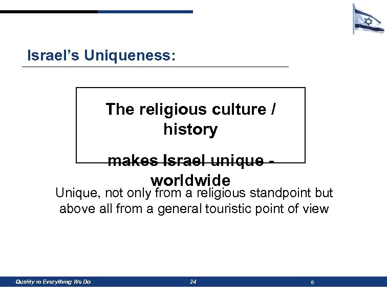 Israel's Uniqueness: The religious culture / history makes Israel unique worldwide Unique, not only