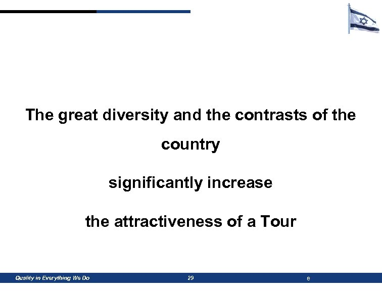 The great diversity and the contrasts of the country significantly increase the attractiveness of