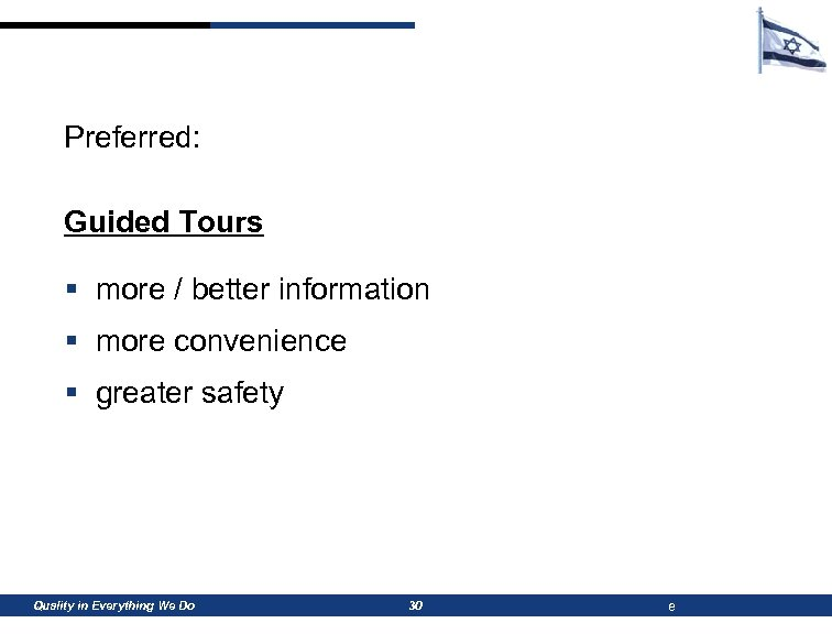 Preferred: Guided Tours § more / better information § more convenience § greater safety
