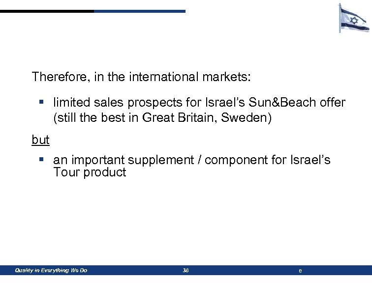 Therefore, in the international markets: § limited sales prospects for Israel's Sun&Beach offer (still