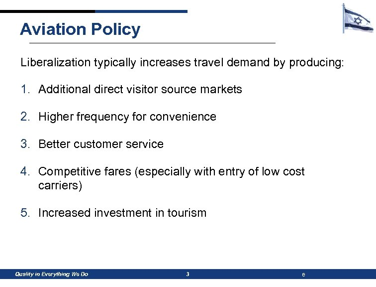 Aviation Policy Liberalization typically increases travel demand by producing: 1. Additional direct visitor source
