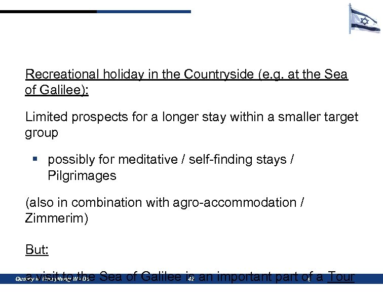 Recreational holiday in the Countryside (e. g. at the Sea of Galilee): Limited prospects