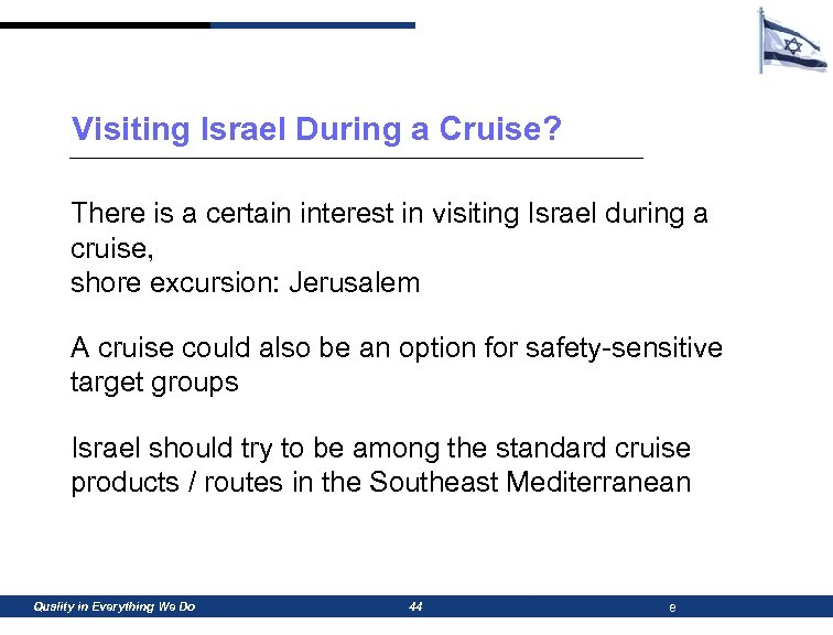 Visiting Israel During a Cruise? There is a certain interest in visiting Israel during