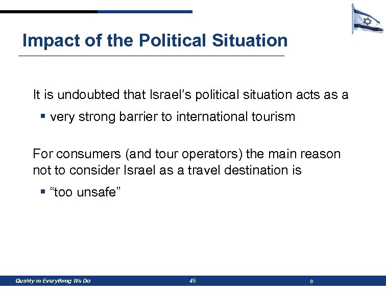 Impact of the Political Situation It is undoubted that Israel's political situation acts as