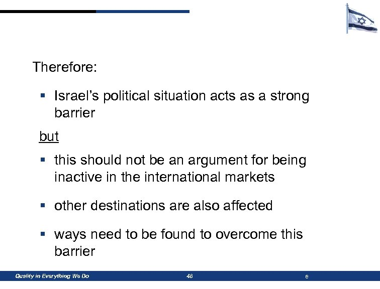 Therefore: § Israel's political situation acts as a strong barrier but § this should