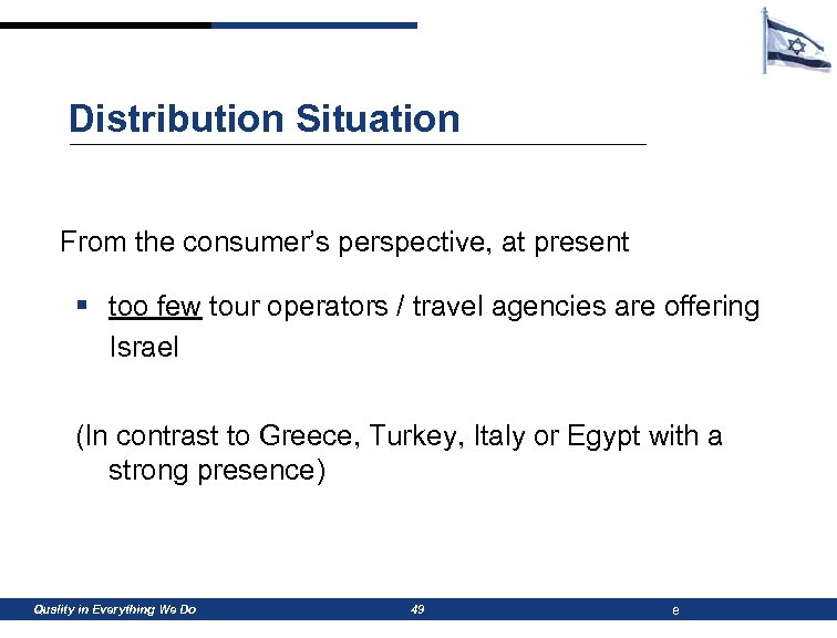 Distribution Situation From the consumer's perspective, at present § too few tour operators /