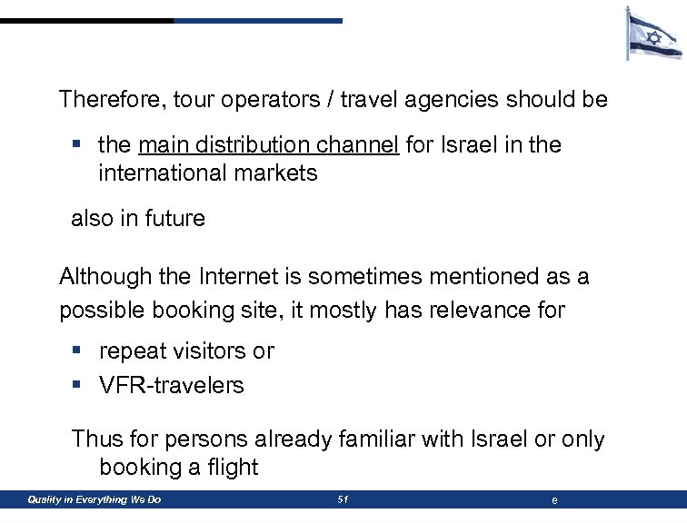 Therefore, tour operators / travel agencies should be § the main distribution channel for