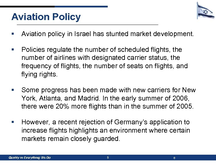 Aviation Policy § Aviation policy in Israel has stunted market development. § Policies regulate