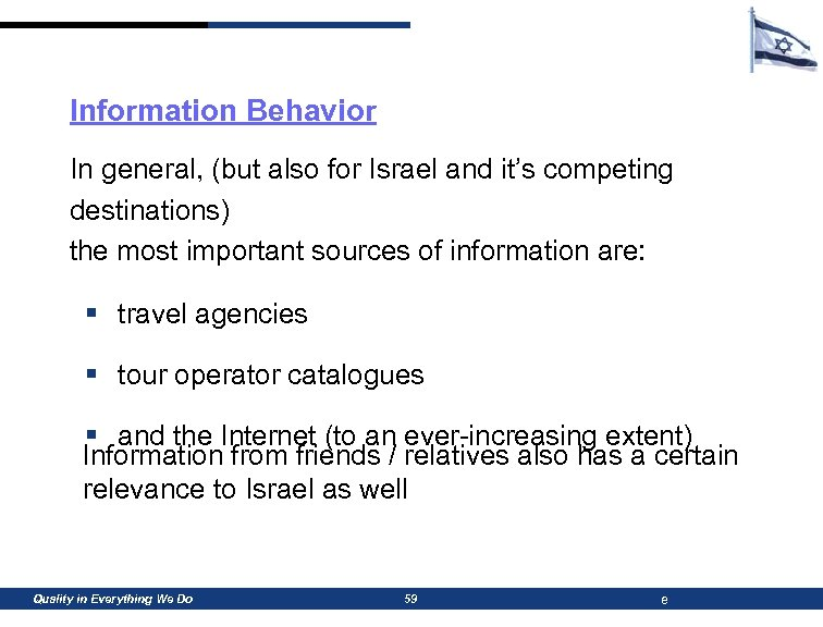 Information Behavior In general, (but also for Israel and it's competing destinations) the most
