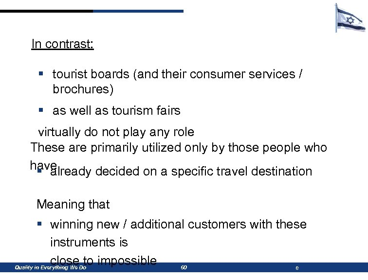 In contrast: § tourist boards (and their consumer services / brochures) § as well
