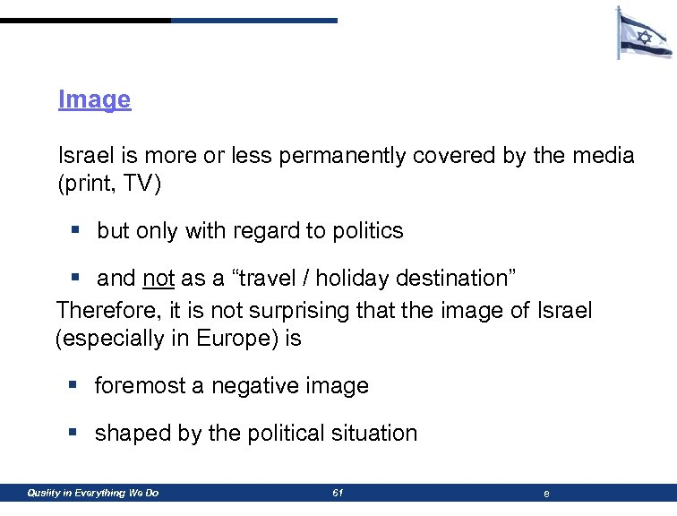 Image Israel is more or less permanently covered by the media (print, TV) §