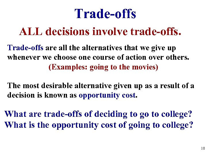 Trade-offs ALL decisions involve trade-offs. Trade-offs are all the alternatives that we give up