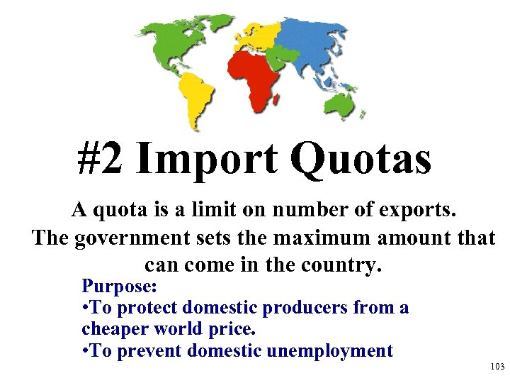 #2 Import Quotas A quota is a limit on number of exports. The government