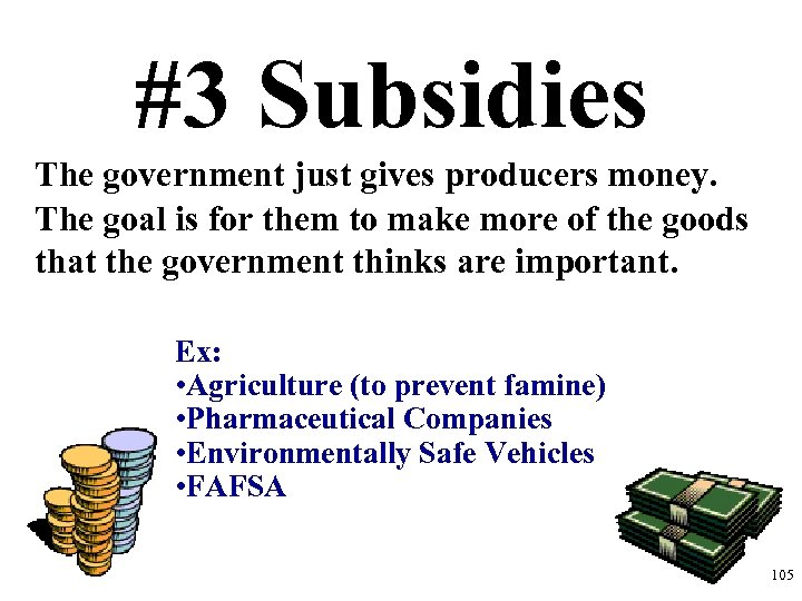 #3 Subsidies The government just gives producers money. The goal is for them to