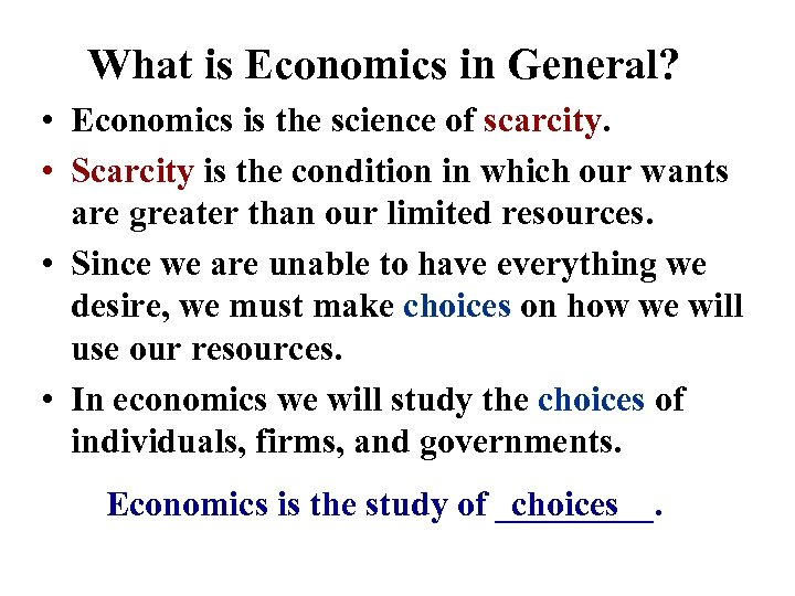 What is Economics in General? • Economics is the science of scarcity. • Scarcity