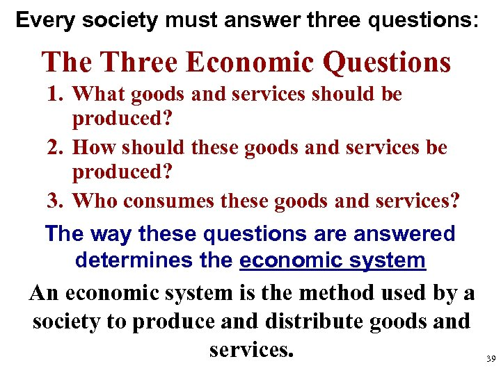 Every society must answer three questions: The Three Economic Questions 1. What goods and