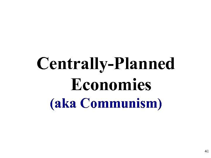 Centrally-Planned Economies (aka Communism) 41