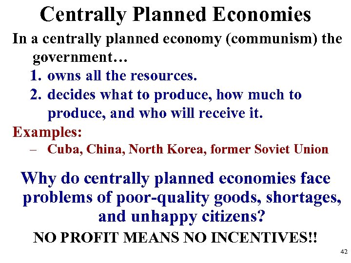 Centrally Planned Economies In a centrally planned economy (communism) the government… 1. owns all