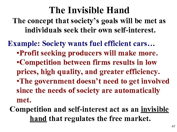 The Invisible Hand The concept that society's goals will be met as individuals seek