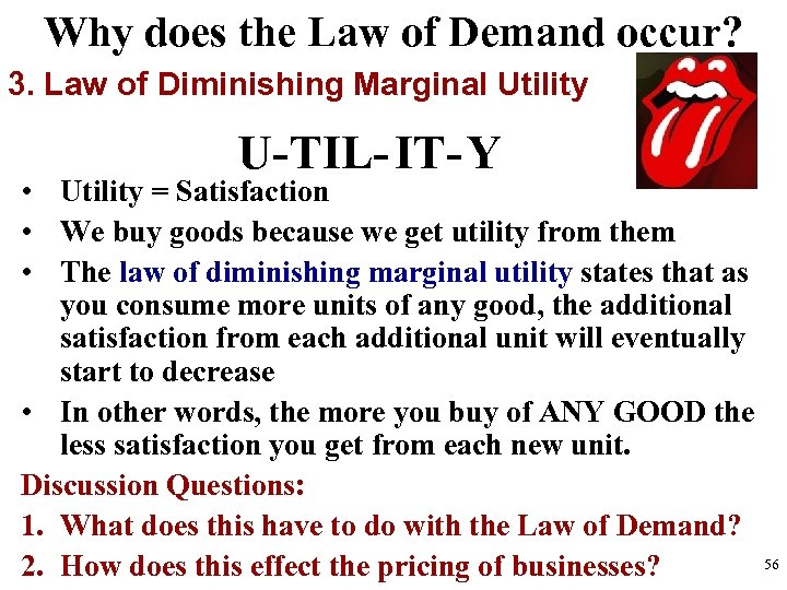 Why does the Law of Demand occur? 3. Law of Diminishing Marginal Utility U-TIL-