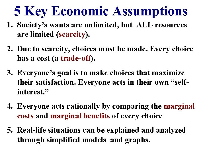 5 Key Economic Assumptions 1. Society's wants are unlimited, but ALL resources are limited