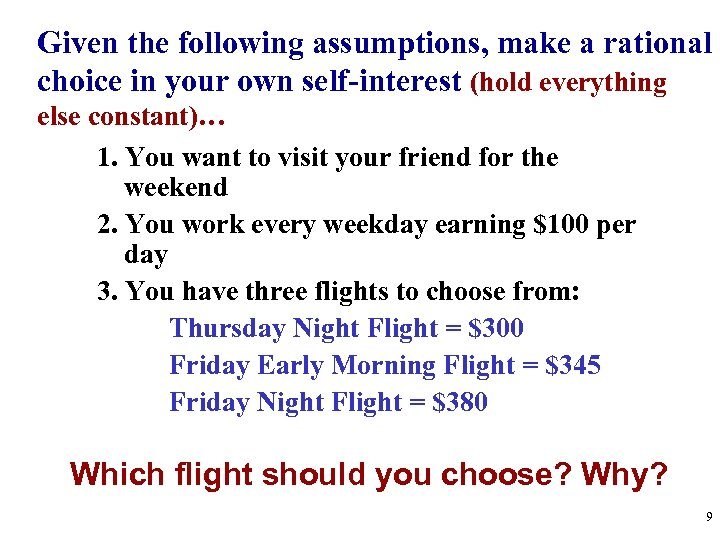 Given the following assumptions, make a rational choice in your own self-interest (hold everything