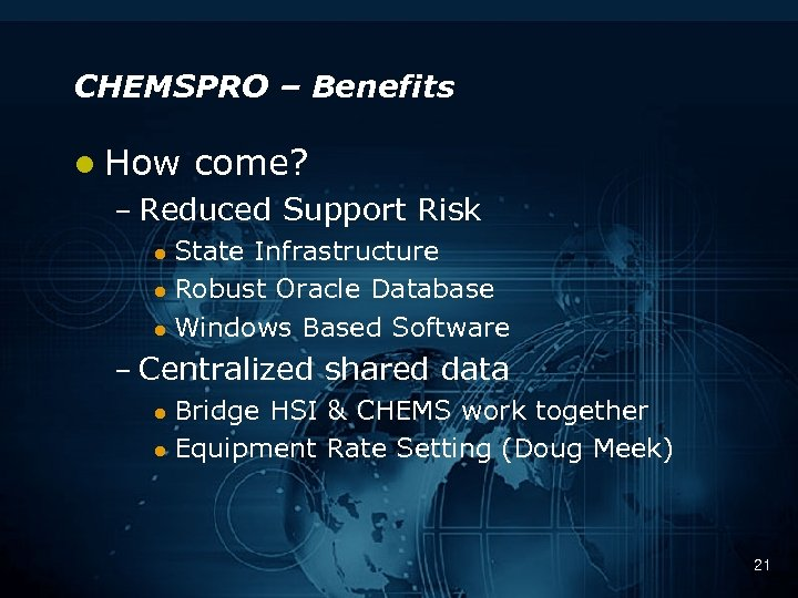 CHEMSPRO – Benefits l How come? – Reduced Support Risk State Infrastructure l Robust