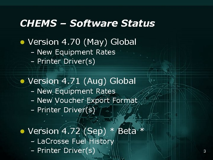 CHEMS – Software Status l Version 4. 70 (May) Global – New Equipment Rates