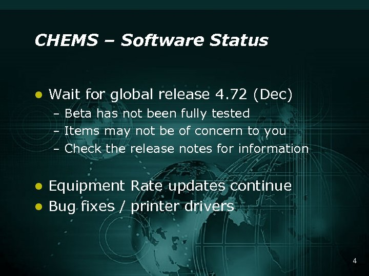 CHEMS – Software Status l Wait for global release 4. 72 (Dec) – Beta