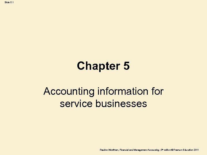Slide 5. 1 Chapter 5 Accounting information for service businesses Pauline Weetman, Financial and