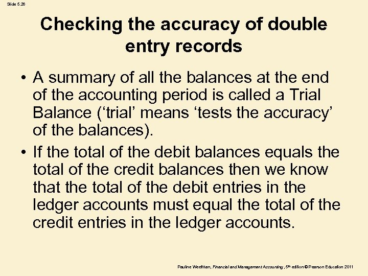 Slide 5. 26 Checking the accuracy of double entry records • A summary of