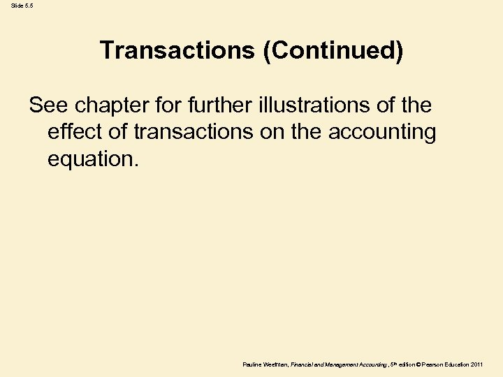 Slide 5. 5 Transactions (Continued) See chapter for further illustrations of the effect of