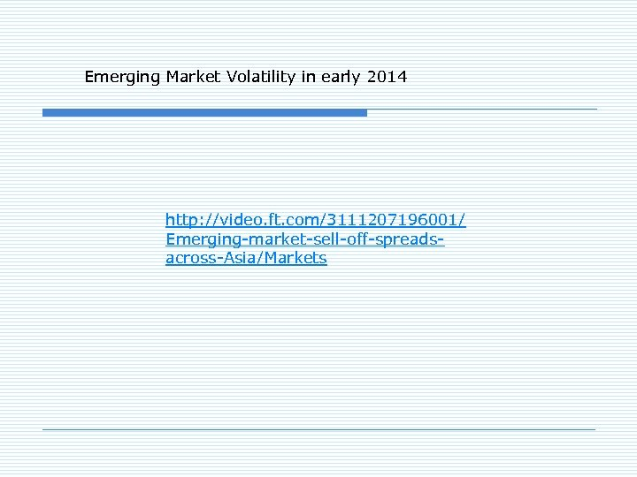 Emerging Market Volatility in early 2014 http: //video. ft. com/3111207196001/ Emerging-market-sell-off-spreadsacross-Asia/Markets