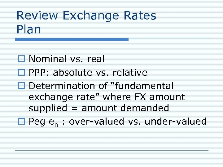 Review Exchange Rates Plan o Nominal vs. real o PPP: absolute vs. relative o