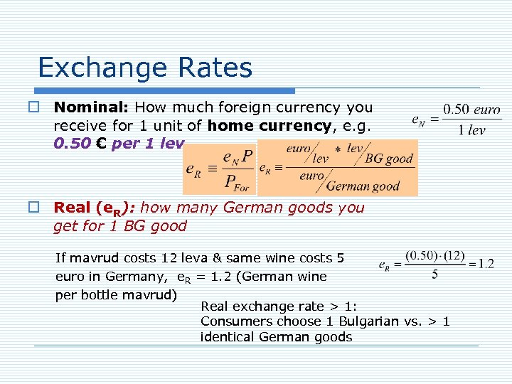 Exchange Rates o Nominal: How much foreign currency you receive for 1 unit of