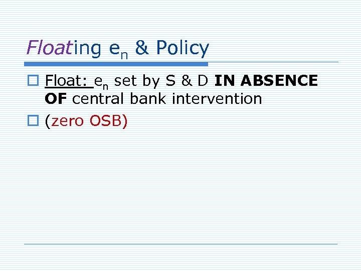 Floating en & Policy o Float: en set by S & D IN ABSENCE