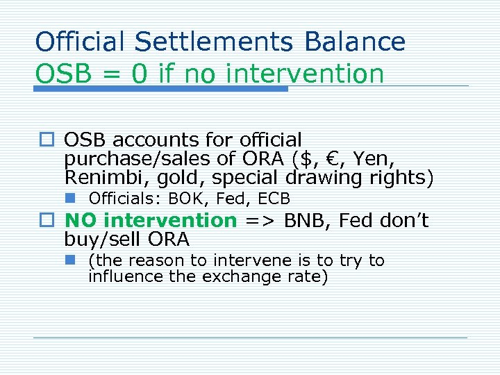 Official Settlements Balance OSB = 0 if no intervention o OSB accounts for official