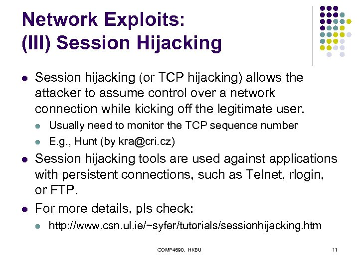 Network Exploits: (III) Session Hijacking l Session hijacking (or TCP hijacking) allows the attacker