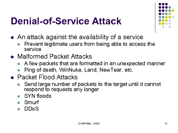 Denial-of-Service Attack l An attack against the availability of a service l l Malformed