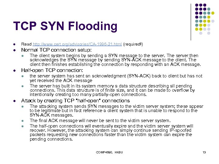 TCP SYN Flooding l Read http: //www. cert. org/advisories/CA-1996 -21. html (required!) l Normal