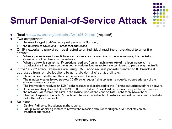 Smurf Denial-of-Service Attack l l Read http: //www. cert. org/advisories/CA-1998 -01. html (required!) Two