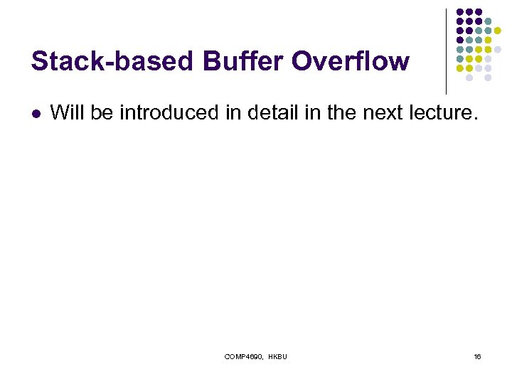 Stack-based Buffer Overflow l Will be introduced in detail in the next lecture. COMP