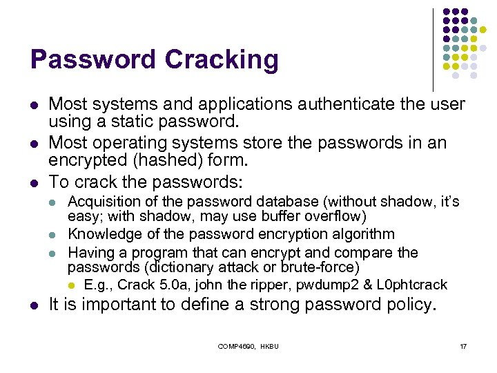 Password Cracking l l l Most systems and applications authenticate the user using a