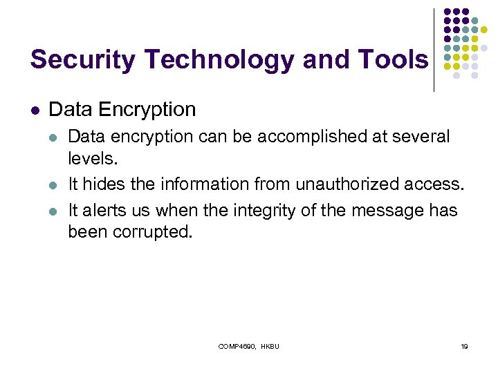 Security Technology and Tools l Data Encryption l l l Data encryption can be
