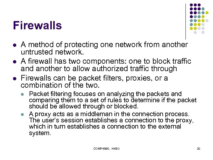 Firewalls l l l A method of protecting one network from another untrusted network.