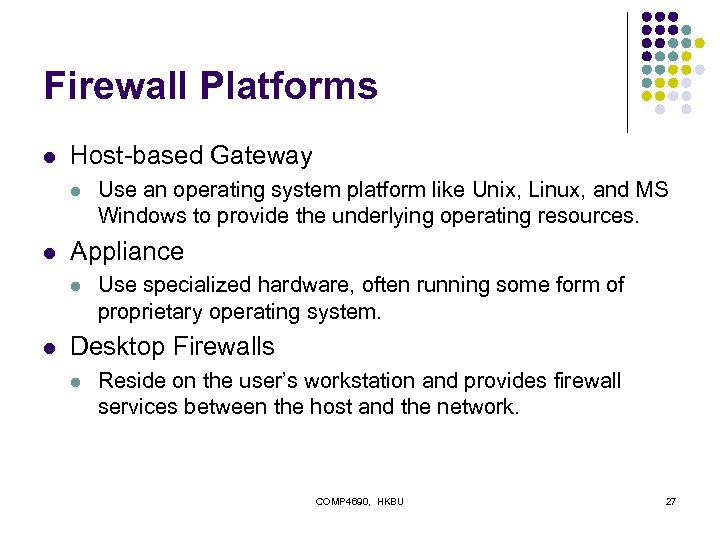 Firewall Platforms l Host-based Gateway l l Appliance l l Use an operating system