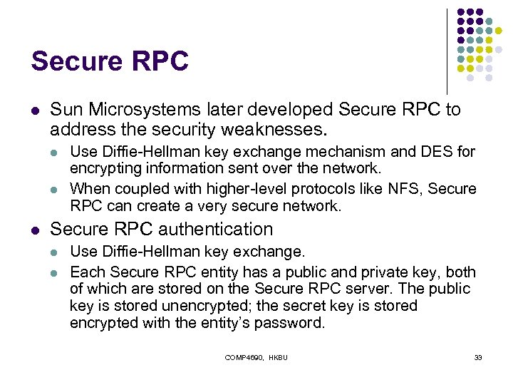 Secure RPC l Sun Microsystems later developed Secure RPC to address the security weaknesses.