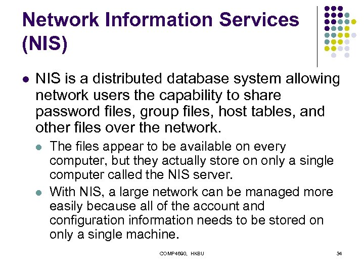 Network Information Services (NIS) l NIS is a distributed database system allowing network users