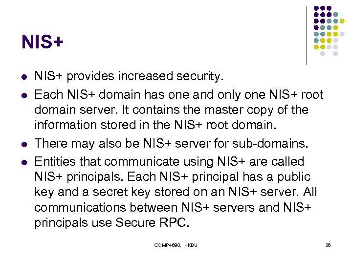 NIS+ l l NIS+ provides increased security. Each NIS+ domain has one and only