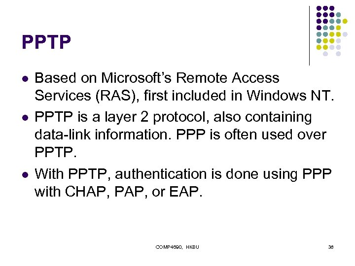 PPTP l l l Based on Microsoft's Remote Access Services (RAS), first included in